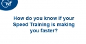 How do you know if your speed training is actually making you faster?